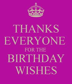 Thank you for birthday wishes sweet and celebration pins thanks everyone for the birthday wishes another original poster design created with the keep calm o matic buy this design or create your own original keep m4hsunfo Images