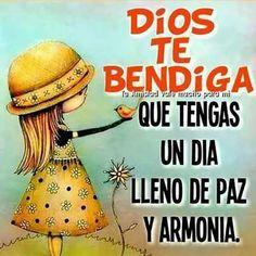 Dios te bendiga. Que tengas un dia lleno de paz y armonía.