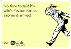 No time to talk! My wife's Passion Parties shipment arrived! https://jennifertowe.yourpassionconsultant.com jentowe86@yahoo.com (319) 538-6390 Shop 24/7, Contact me to book a party, or join my team today!
