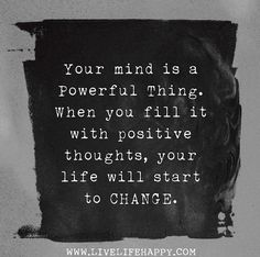 Your mind is a powerful thing. When you fill it with positive thoughts, your life will start to change. | Flickr - Photo Sharing!