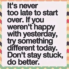 Its never to late to start over..