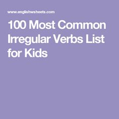 100 Most Common Irregular Verbs List for Kids