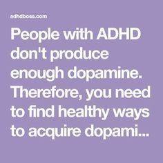 People with ADHD don't produce enough dopamine. Therefore, you need to find healthy ways to acquire dopamine. This article lays out your 10 best options.