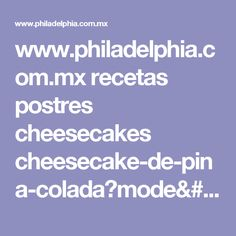 www.philadelphia.com.mx recetas postres cheesecakes cheesecake-de-pina-colada?mode=amp