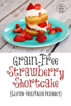 This grain free Strawberry Shortcake is incredibly moist and is nut-free! One of the internets best recipes! Try it now and enjoy!
