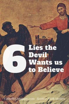 Six Lies the Devil Wants Us To Believe | Get Fed | A Catholic Blog to Feed Your Faith