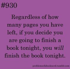 Regardless of how many pages you have left, if you decide you are going to finish a book tonight, you will finish the book tonight.