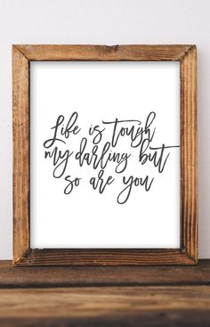 Printable Wall Art Life is tough my darling but so are you Inspirational quotes Quote printables DIY home decor Gift for her Farmhouse Inspiring sign Gracie Lou Printables Etsy etsy Home Decor Quotes, Home Decor Pictures, Home Decor Signs, Diy Signs, Home Decor Items, Diy Home Decor, Quotes For Bedroom, Bedroom Ideas, Home Sayings