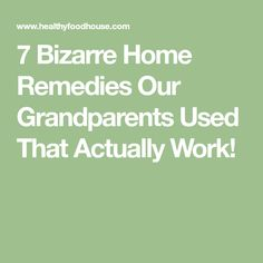 7 Bizarre Home Remedies Our Grandparents Used That Actually Work!