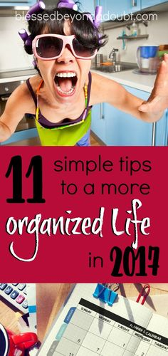 Here are 11 simple tips that you can start today to guarantee a more organized life in 2017! Start today!