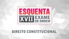 Direito Constitucional - Esquenta XVII Exame de Ordem