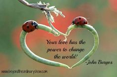Your love has the power to change the world!!