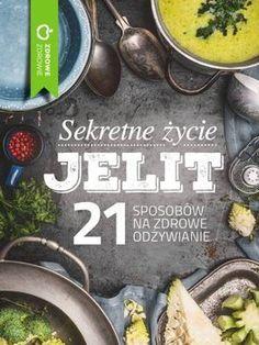 Sekretne życie jelit. 21 sposobów na zdrowe odżywianie-Opracowanie zbiorowe