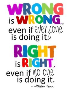 """Wrong is wrong even if everyone is doing it. Right is right even if no one is doing it."" #WiseWords"