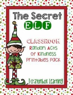 The Secret Elf - Random Acts of Kindness in the Classroom - Christmas 2014  My gift to you this holiday season.  A special pack of printable writing sheets and elf card to create your own Secret Elf Activity in the classroom.   © Crayonbox Learning  -  Elf images by Just So Scrappy Too, and Melonheadz.