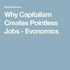 Why Capitalism Creates Pointless Jobs - Evonomics