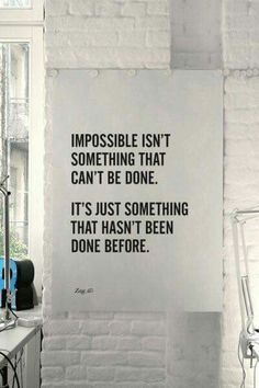 no such thing as impossible!