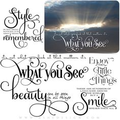 This set includes the following quotes shown above: It's not what you look at that matters; it's What You See. Style is not being noticed, it's about being remembered. Enjoy the Little Things. Beauty can be seen in all things. There are hundreds of languages around the world, but a smile speaks them all.