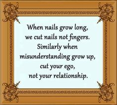When nails grow long we cut the nails not fingers.Similarly when misunderstandings grow up, cut your ego not your relationship Ego Quotes, Wise Quotes, Funny Quotes, Inspirational Quotes, Daily Quotes, Hurt Quotes, Random Quotes, Attitude Quotes, Misunderstood Quotes