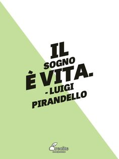 Il sogno è vita. - Luigi Pirandello - Quote From Recite.com #RECITE #QUOTE