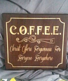 C.O.F.F.E.E. Christ Offers Forgiveness For Everyone Everywhere carved wood sign