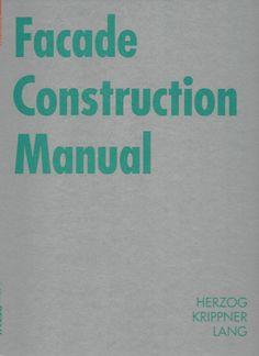 Facade construction manual / Thomas Herzog, Roland Krippner and Werner Lang.(Detail Institut für internationale Architektur-Dokumentation ; Basel : Birkhäuser, 2008.) / NA 2941 H41