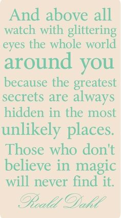 Those who dont believe in magic will never find it. victoriaslocum