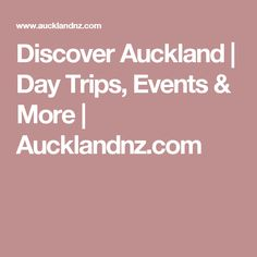 Discover Auckland | Day Trips, Events & More | Aucklandnz.com