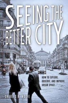 Seeing the better city : how to explore, observe, and improve urban space