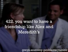 This isn't a Grey's problem. But I already have a friendship like theirs. #MeredithAlex