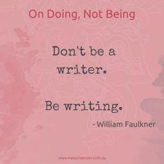 William Faulkner's advice on writing | www.natashalester.com.au