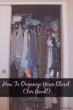 How To Organize Your Closet For Good