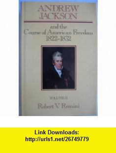 Andrew Jackson and the Course of American Freedom 1822-1832 (9780060148447) Robert V. Remini , ISBN-10: 0060148446  , ISBN-13: 978-0060148447 ,  , tutorials , pdf , ebook , torrent , downloads , rapidshare , filesonic , hotfile , megaupload , fileserve