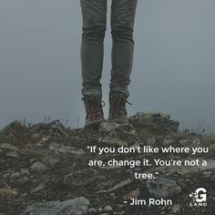 If you don't like where you are change it. You're not a tree. #inspiration
