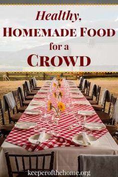 Entertaining a large group, but want to keep it healthy and free of processed food? Here's a guide to healthy, homemade food for a crowd.