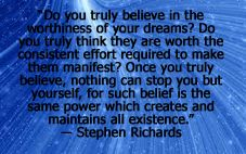 Abundance creation author and mind power expert Stephen Richards gives one of his quotes about feeling worthy of your dreams.