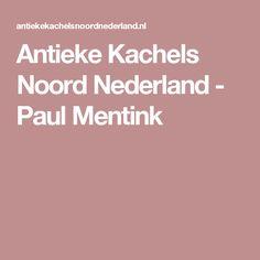 Antieke Kachels Noord Nederland - Paul Mentink