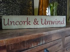 Hey, I found this really awesome Etsy listing at https://www.etsy.com/listing/236298836/uncork-unwind-hand-painted-wood-sign