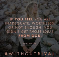 """""""Here are some words to live by today. You are ENOUGH. you are CAPABLE. You are ACCEPTED. You are WORTH IT. You are VALUED. You are FULLY LOVED."""" #lisabevere #withoutrival Lisa Bevere Without Rival"""
