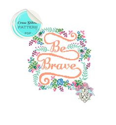 Typography and floral Be Brave Cross Stitch by plasticlittlecovers