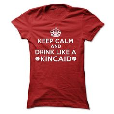 Keep Calm And Drink Like A Kincaid - #gift for teens #cute gift. THE BEST => https://www.sunfrog.com/Names/Keep-Calm-And-Drink-Like-A-Kincaid.html?68278