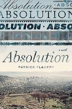 Absolution by Patrick Flanery (2012, Hardcover, First Edition)