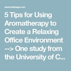 5 Tips for Using Aromatherapy to Create a Relaxing Office Environment --> One study from the University of Cincinnati showed that inhaling the essential oil of peppermint could increase mental accuracy by more than 25 percent!