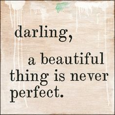 "Art print says, ""darling, a beautiful thing is never perfect."" Available in two sizes and two frame styles (gallery wrap and white wash frame)."