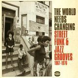 The World Needs Changing: Street Funk & Jazz Grooves 1967-1976 [CD]