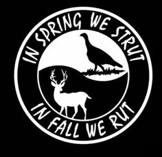 Neat Decal http://www.prosportstickers.com/products/In-Spring-We-Strut-In-Fall-We-Rut-Vinyl-Hunting-Decal.html