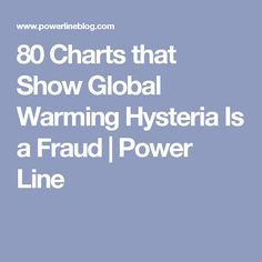 80 Charts that Show Global Warming Hysteria Is a Fraud | Power Line