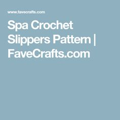 Spa Crochet Slippers Pattern | FaveCrafts.com