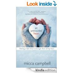 An Untroubled Heart: Finding a Faith That Is Stronger Than All My Fears - Kindle edition by Micca Campbell. Religion & Spirituality Kindle eBooks @ Amazon.com.