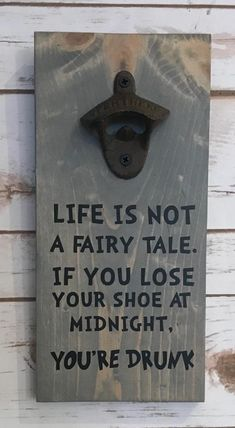 Life Is Not A Fairy Tale Funny Beer Opener Patio Decorations Veteran Made Funny Bottle Opener Wall Mounted Bottle Opener Drink Bar, Wood Projects, Projects To Try, Woodworking Projects, Beer Bottle Opener, Bottle Openers, Funny Signs, Funny Memes, Funny Beer Quotes